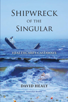 Shipwrect of the Singular by David Healy, MD