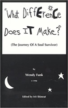 """What Difference Does It Make?"" (The Journey Of A Soul Surivor), by Wendy Funk"